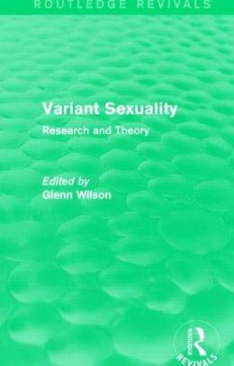 Variant Sexuality (Routledge Revivals): Research and Theory