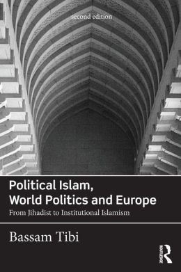 Political Islam, World Politics and Europe: From Jihadist to Institutional Islamism