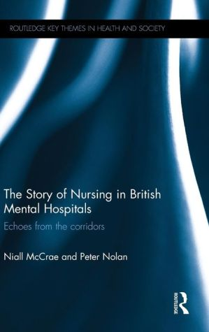 The Story of Nursing in British Mental Hospitals: Echoes from the Corridors