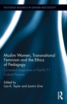 Muslim Women, Transnational Feminism and the Ethics of Pedagogy: Contested Imaginaries in Post-9/11 Cultural Practice