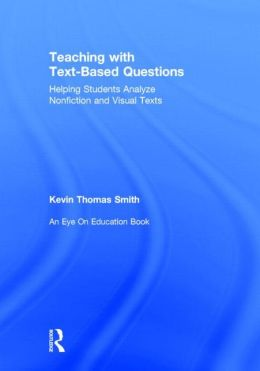 Teaching With Text-Based Questions: Helping Students Analyze Nonfiction and Visual Texts
