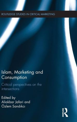Islam, Marketing and Consumption: Critical Perspectives on the Intersections