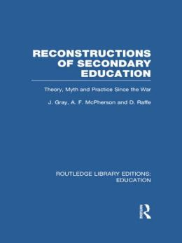 Reconstructions of Secondary Education: Theory, Myth and Practice Since the Second World War
