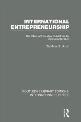 International Entrepreneurship (RLE International Business): The Effect of Firm Age on Motives for Internationalization