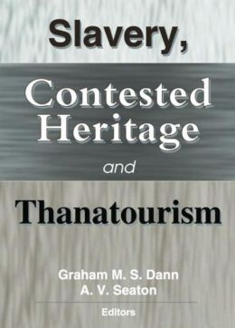 Slavery, Contested Heritage, and Thanatourism