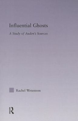 Influential Ghosts: A Study of Auden's Sources