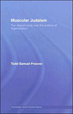 Muscular Judaism: The Jewish Body and the Politics of Regeneration