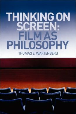 Thinking on Screen: Film as Philosophy