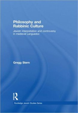 Philosophy and Rabbinic Culture: Jewish Interpretation and Controversy in Medieval Languedoc