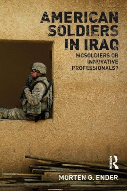 American Soldiers in Iraq: McSoldiers or Innovative Professionals?