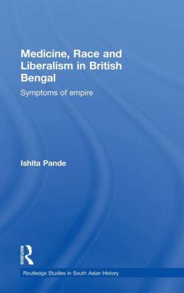 Race, Liberalism and Medicine in British Bengal: Symptoms of Empire