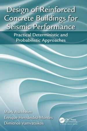 Design of Reinforced Concrete Buildings for Seismic Performance: Practical Deterministic and Probabilistic Approaches / Edition 1