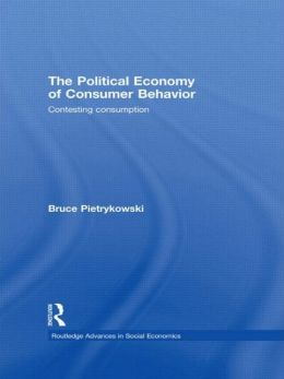 The Political Economy of Consumer Behavior: Contesting Consumption
