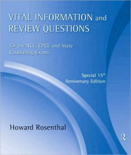 Vital Information and Review Questions for the NCE, CPCE, and State Counseling Exams: Special 15th Anniversary Edition