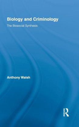 Biology and Criminology: The Biosocial Synthesis