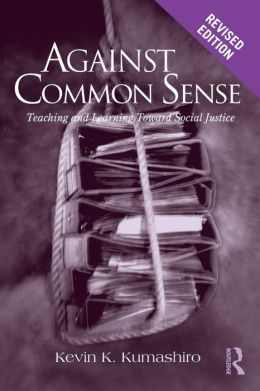 Against Common Sense: Teaching and Learning Toward Social Justice