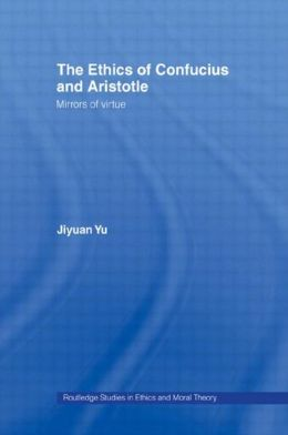 The Ethics of Confucius and Aristotle: Mirrors of Virtue