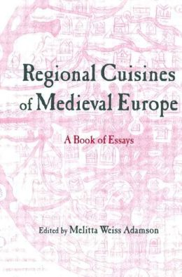 Regional Cuisines of Medieval Europe: A Book of Essays