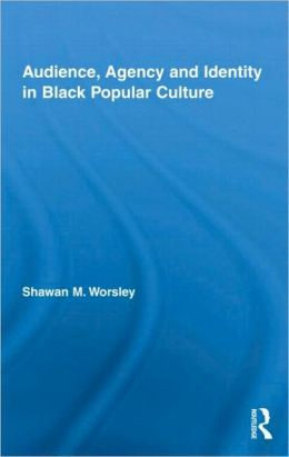 Audience, Agency and Identity in Black Popular Culture