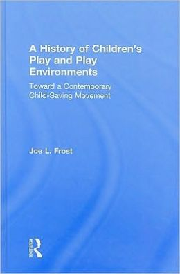 A History of Children's Play and Play Environments