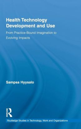 Health Technology Development and Use: From Practice-Bound Imagination to Evolving Impacts