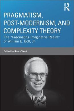 Pragmatism, Post-modernism, and Complexity Theory: The
