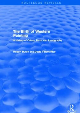 The Birth of Western Painting: A History of Colour, Form and Iconography (Routledge Revivals)