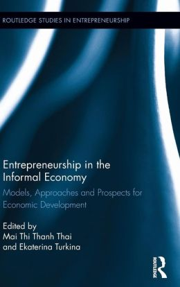 Entrepreneurship in the Informal Economy: Models, Approaches and Prospects for Economic Development
