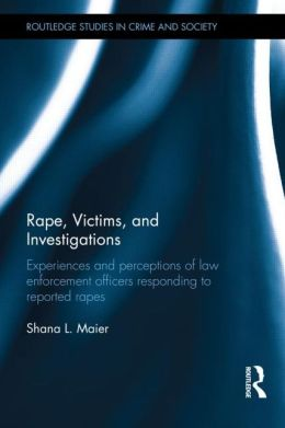 Rape, Victims, and Investigations: Experiences and Perceptions of Law Enforcement Officers Responding to Reported Rapes