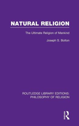 Natural Religion: The Ultimate Religion of Mankind