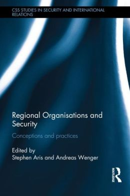Regional Organisations and Security: Conceptions and Practices