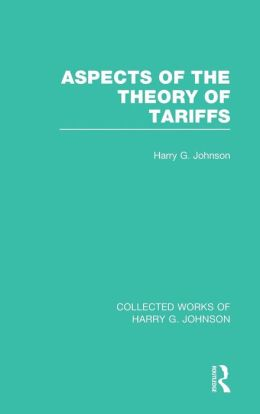 Aspects of the Theory of Tariffs (Collected Works of Harry Johnson)