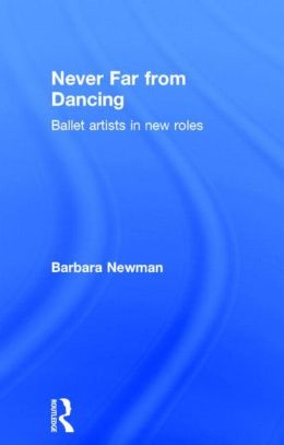 Never Far from Dancing: Ballet Artists in New Roles