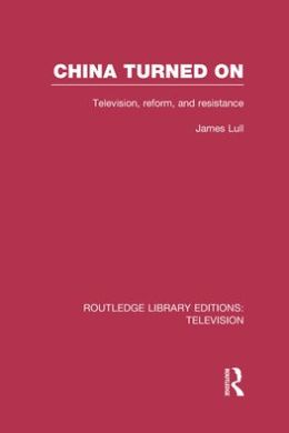 China Turned On: Television, Reform and Resistance