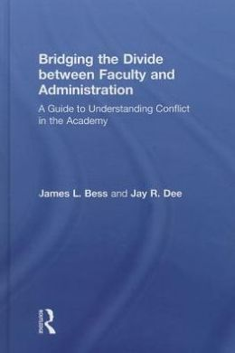 Bridging the Divide between Faculty and Administration: A Guide to Understanding Conflict in the Academy