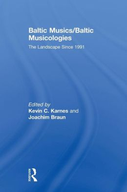 Baltic Musics/Baltic Musicologies: The Landscape Since 1991