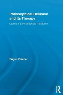 Philosophical Delusion and its Therapy: Outline of a Philosophical Revolution