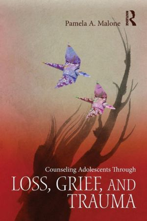 Counseling Adolescents Through Loss, Grief, and Trauma