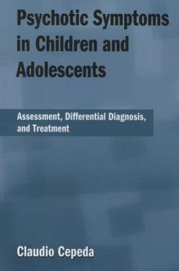 Psychotic Symptoms in Children and Adolescents: Assessment, Differential Diagnosis, and Treatment