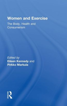 Women and Exercise: The Body, Health and Consumerism