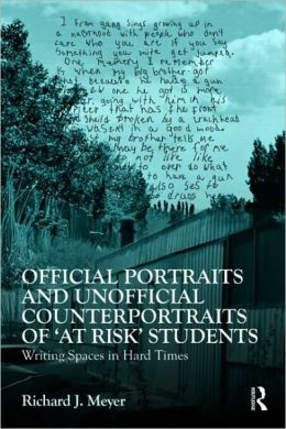 Official Portraits and Unofficial Counterportraits of At Risk Students: Writing Spaces in Hard Times