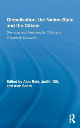 Globalization, the Nation-State and the Citizen: Dilemmas and Directions for Civics and Citizenship Education