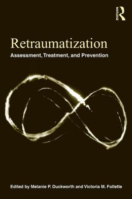 Retraumatization: Assessment, Treatment, and Prevention