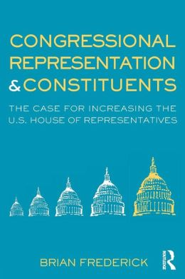 Congressional Representation and Constituents: The Case for Increasing the US House of Representatives