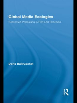 Global Media Ecologies: Networked Production in Film and Television