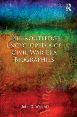 The Routledge Encyclopedia of Civil War Era Biographies