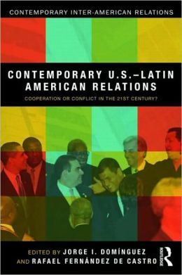 Contemporary U.S.-Latin American Relations: Cooperation or Conflict in the 21st Century?
