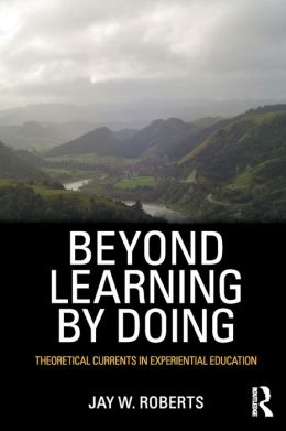 Beyond Learning by Doing: Theoretical Currents in Experiential Education
