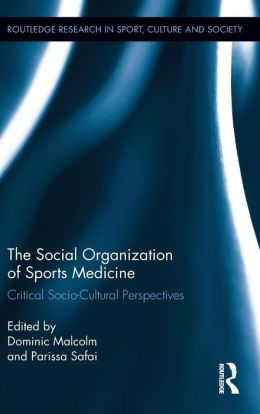 The Social Organization of Sports Medicine: Critical Socio-Cultural Perspectives