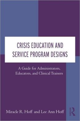 Crisis Education and Service Program Designs: A Guide for Administrators, Educators, and Clinical Trainers